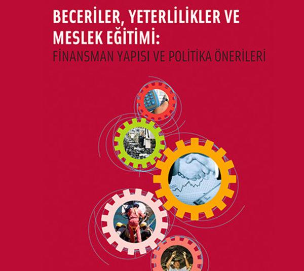 Beceriler, Yeterlilikler ve Meslek Eğitimi: Finansman Yapısı ve Politika Önerileri