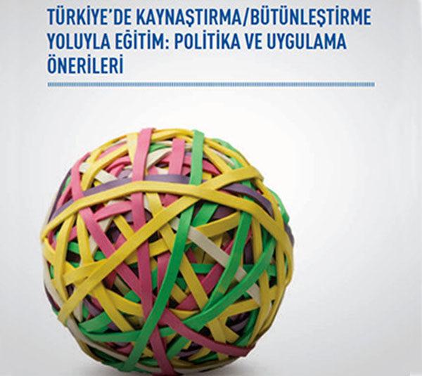Türkiye'de Kaynaştırma/Bütünleştirme Yoluyla Eğitim: Politika ve Uygulama Önerileri