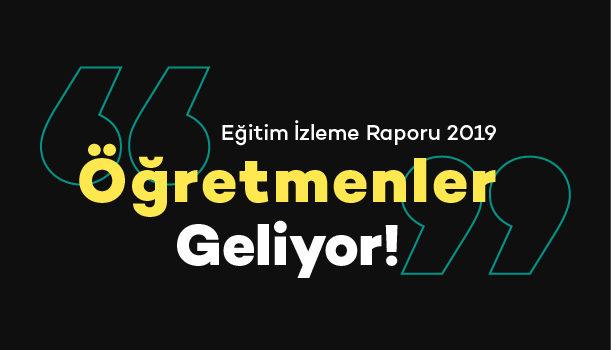 """Eğitim İzleme Raporu 2019 """"Öğretmenler"""" Geliyor!"""