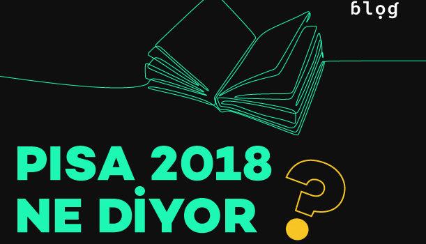 PISA 2018 Ne Diyor?