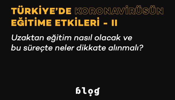 Türkiye'de Koronavirüsün Eğitime Etkileri – II | Uzaktan eğitim nasıl olacak ve bu süreçte neler dikkate alınmalı?