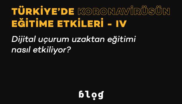 Türkiye'de Koronavirüsün Eğitime Etkileri – IV | Dijital uçurum uzaktan eğitimi nasıl etkiliyor?