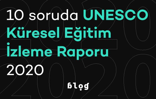 10 Soruda UNESCO Küresel Eğitim İzleme Raporu 2020