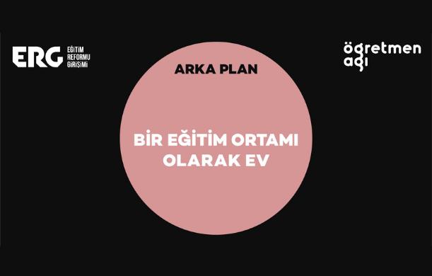 ARKA PLAN  | Bir Eğitim Ortamı Olarak Ev