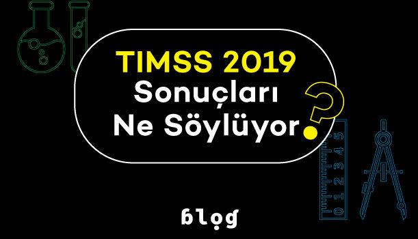 TIMSS 2019 Sonuçları Ne Söylüyor?
