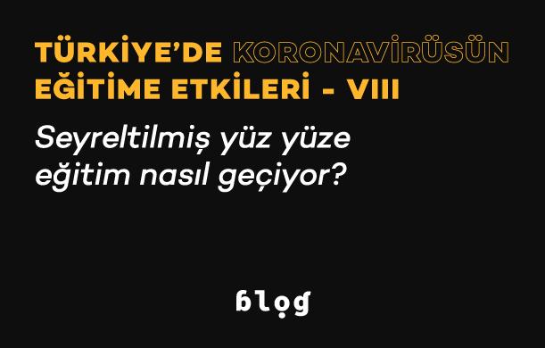 Türkiye'de Koronavirüsün Eğitime Etkileri VIII | Seyreltilmiş yüz yüze eğitim nasıl geçiyor?