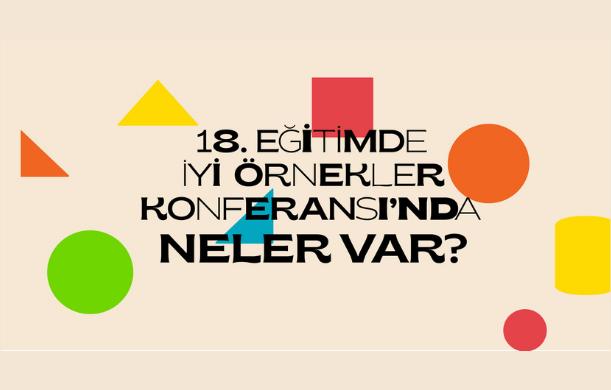 18. Eğitimde İyi Örnekler Konferansı'nda Neler Var?